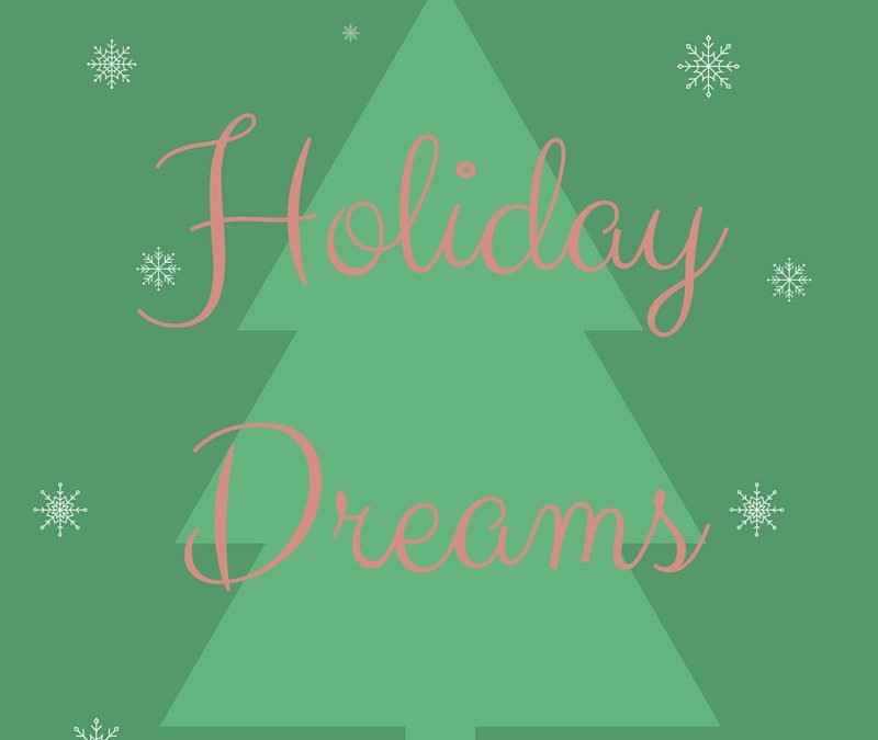 ~ Holiday Dreams ~