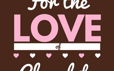 ~ For the Love of Chocolate! ~