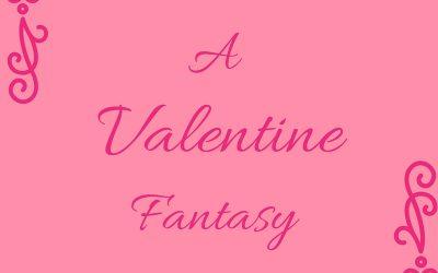 ~ A Valentine Fantasy ~