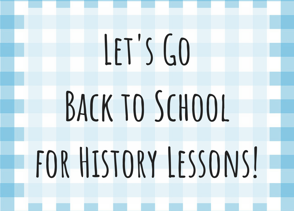 ~ Let's Go Back to School for History Lessonsv~